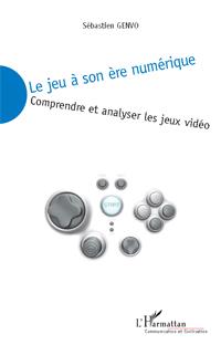 Le jeu à son ère numérique, comprendre et analyser les jeux vidéo, de Sébastien Genvo