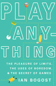 Play Anything : The pleasure of limits, the uses of boredom & the secret of games
